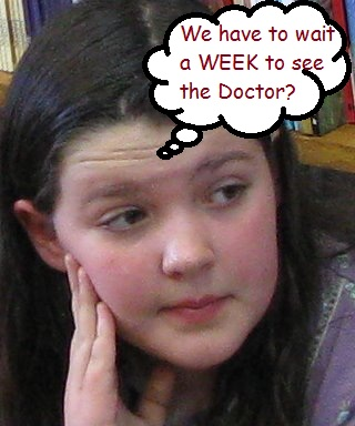 We have to wait a WEEK to see the Doctor?