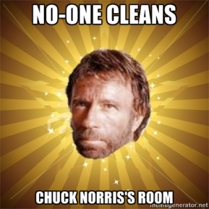 No-one cleans Chuck Norris's room